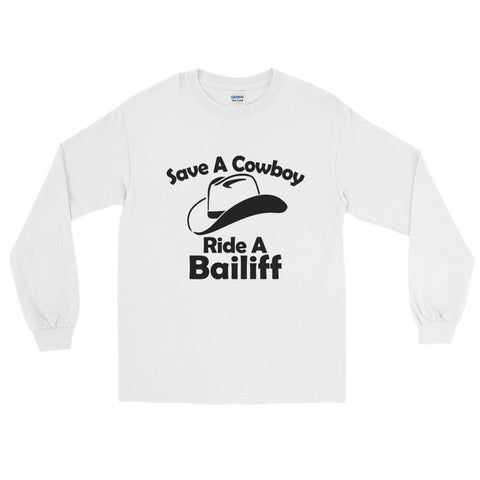 Save a Cowboy Ride a Bailiff Long Sleeve T-Shirt