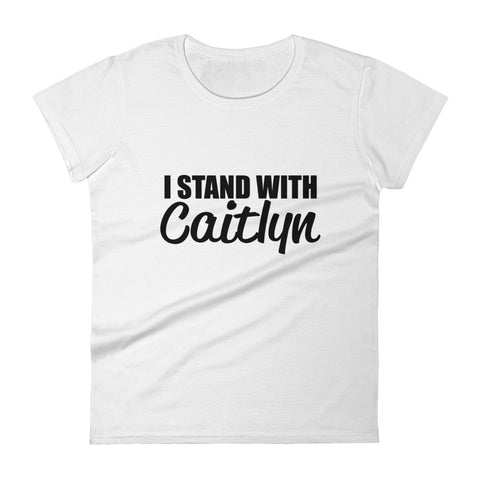 I Stand with Caitlyn Women's short sleeve t-shirt