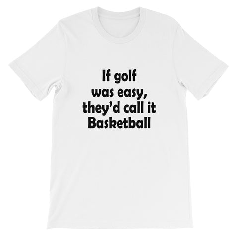 If Golf Was Easy They'd Call it Basketball Short-Sleeve Unisex T-Shirt