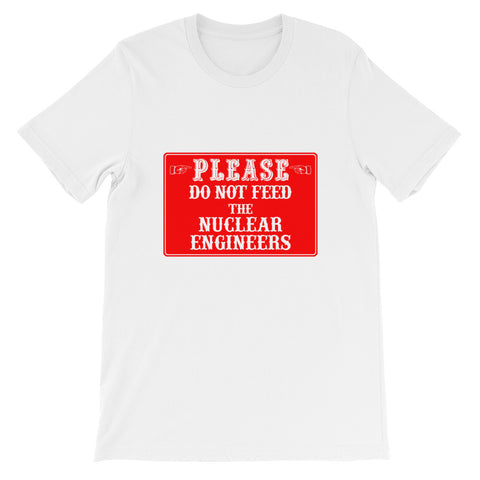 Please Do Not Feed The Nuclear Engineers Short-Sleeve Unisex T-Shirt