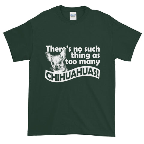 There's no Such Thing as too Many CHIHUAHUAS Short-Sleeve T-Shirt