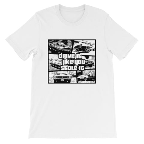 Drive It Like You Stole It Short-Sleeve Unisex T-Shirt