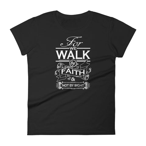 For We Walk in Faith and Not by Sight Women's short sleeve t-shirt