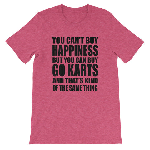You Can't Buy Happiness But You Can Buy Go Karts and That's Kind of The Same Thing Short-Sleeve Unisex T-Shirt