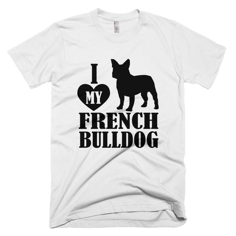 I Love My French Dog Short-Sleeve T-Shirt