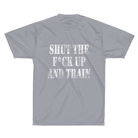 Shut The F*ck Up and Train Performance T-Shirt