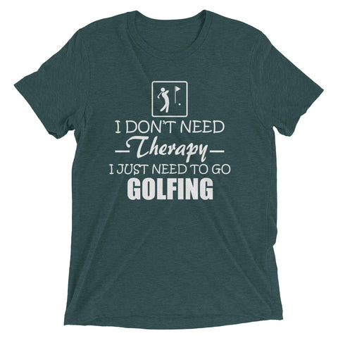 I Don't Need Therapy I Just Need To Go Golfing Short sleeve t-shirt