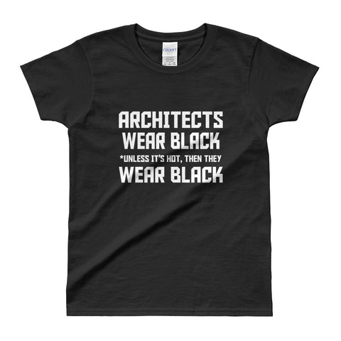 Architects Wear Black Unless it's Hot, then they wear Black Ladies' T-shirt