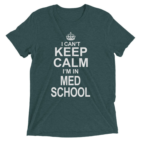 I Can't Keep Calm I'm In Med School Short sleeve t-shirt
