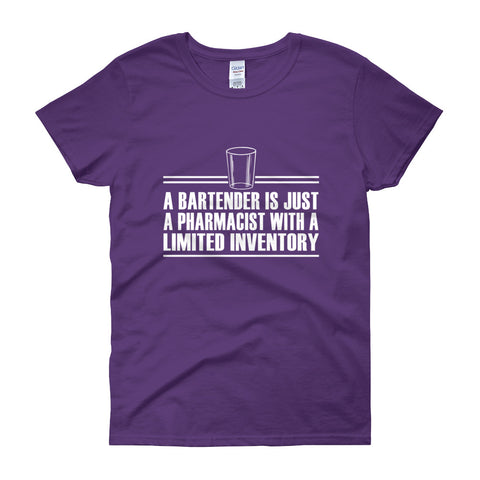 A Bartender is just a Pharmacist with a Limited Inventory Women's short sleeve t-shirt