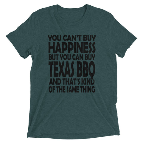 You Can't Buy Happiness But You Can Buy Texas BBQ and That's Kind of the Same Thing Short sleeve t-shirt