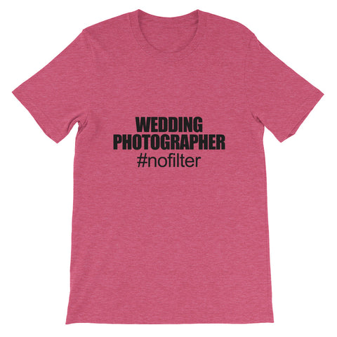 Wedding Photographer #NoFilter Short-Sleeve Unisex T-Shirt