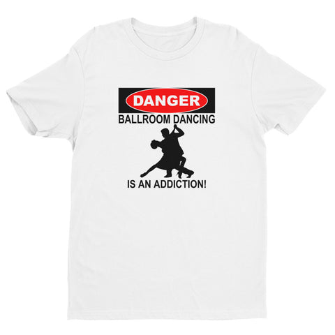 Danger Ballroom Dancing is an Addiction Short Sleeve T-shirt