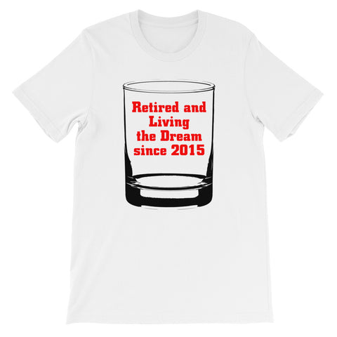 Retired and Living the Dream since 2015 Short-Sleeve Unisex T-Shirt