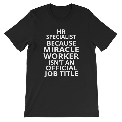 HR Specialist Because Miracle Worker Isn't an Official Job Title Short-Sleeve Unisex T-Shirt