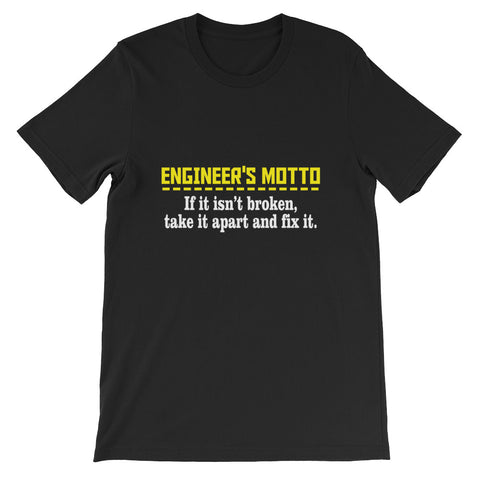 Engineer's Motto: If It Isn't Broken, Take It Apart and Fix It Short-Sleeve Unisex T-Shirt