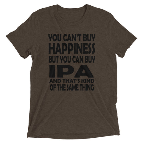 You can't buy Happiness but You Can Buy IPA and That's Kind of the Same Thing Short sleeve t-shirt