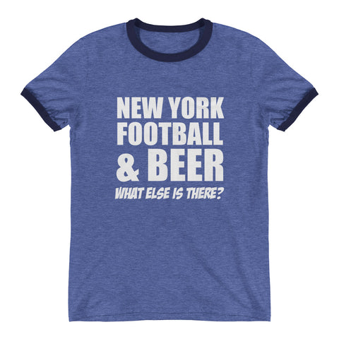 New York Football & Beer What Else is There? Ringer T-Shirt