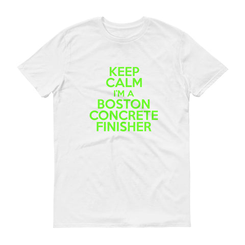Keep Calm I'm a Boston Concrete Finisher Short-Sleeve T-Shirt