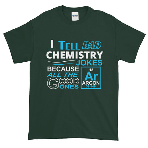I Tell Bad Chemistry Jokes Because all the Good Ones are Gone Short-Sleeve T-Shirt