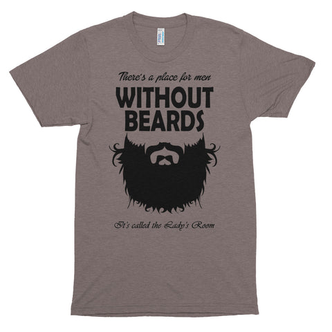 There's a Place for Men Without Beards, It's Called Ladies Room Short sleeve soft t-shirt