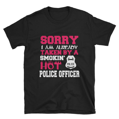 Sorry I Am Already Taken By A Smokin 'Hot Police Officer Short-Sleeve Unisex T-Shirt