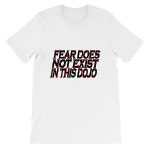 Fear Does Not Exist in This Dojo Short-Sleeve Unisex T-Shirt