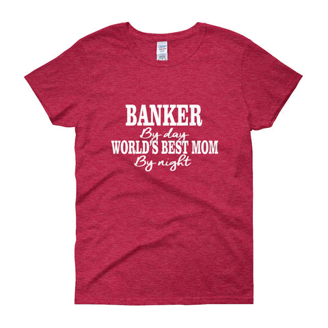 Banker By Day World's Best Mom By Night Women's short sleeve t-shirt