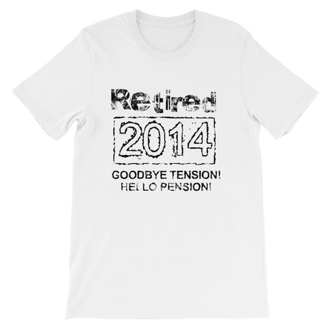 Retired 2014 Goodbye Tension, Hello Pension Short-Sleeve Unisex T-Shirt