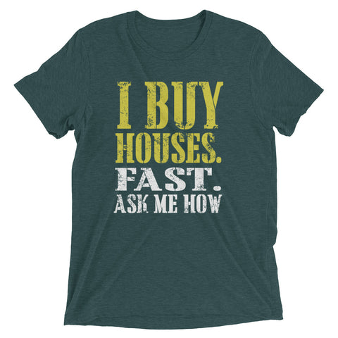 I Buy Houses, Fast. Ask me How? Short sleeve t-shirt