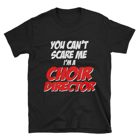 You Can't Scare Me I'm a Choir Director Short-Sleeve Unisex T-Shirt
