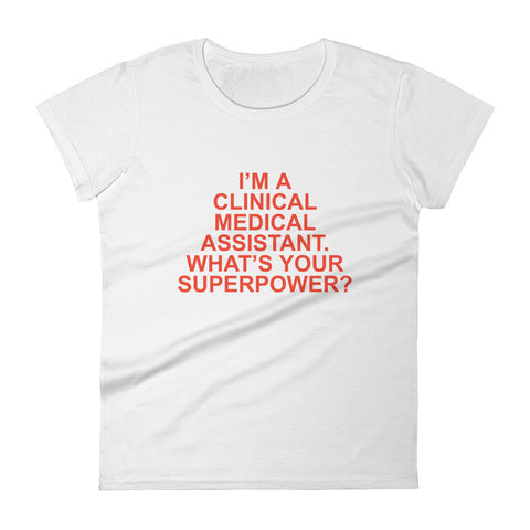 I'm a Clinical Medical Assistant. What's Your superpower? Women's short sleeve t-shirt