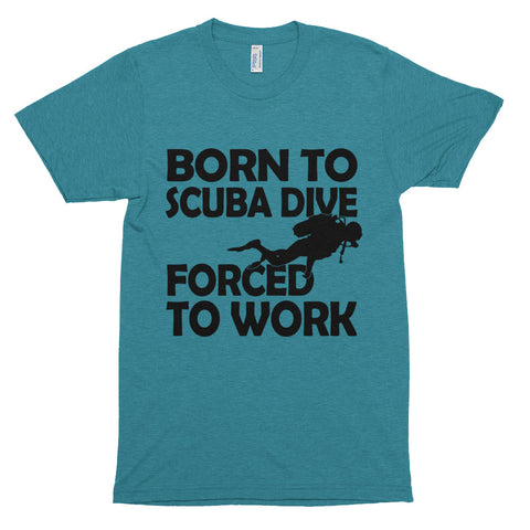 Born to Scuba Dive, Forced to Work Short sleeve soft t-shirt