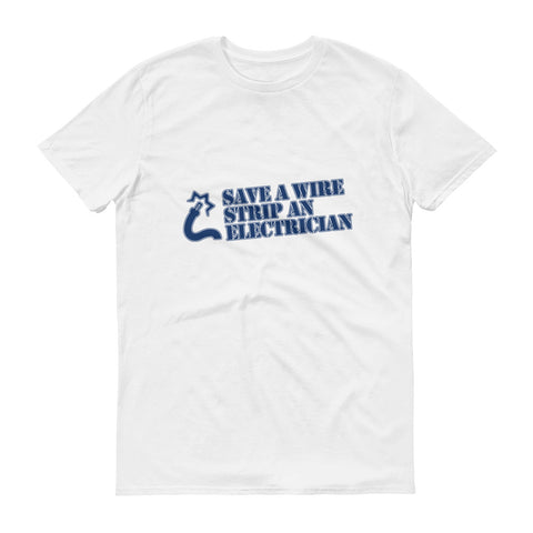 Save a Wire, Strip an Electrician Short-Sleeve T-Shirt
