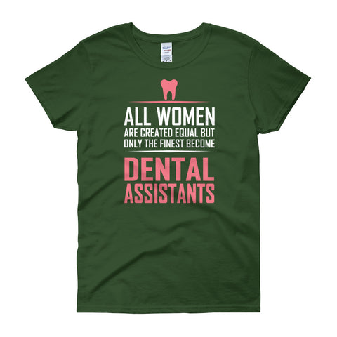 All Women are Created Equal But Only the Finest Become Dental Assistant Women's short sleeve t-shirt