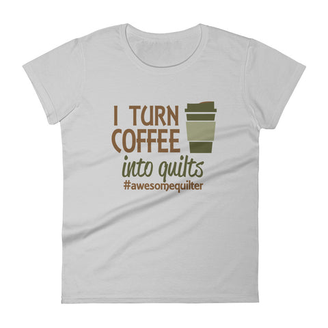 I Turn Coffee Into Quilts Women's short sleeve t-shirt