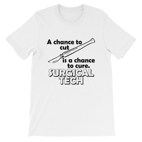 A Chance To Cut is a Chance to Cure Surgical Tech Short-Sleeve Unisex T-Shirt