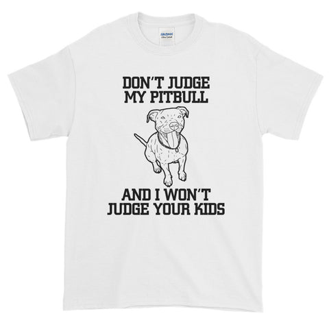 Don't Judge my Pitbull and I won't Judge your Kids Short-Sleeve T-Shirt