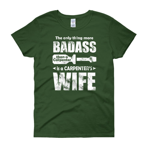 The Only Thing More Badass Than a Carpenter is a Carpenter's Wife Women's short sleeve t-shirt
