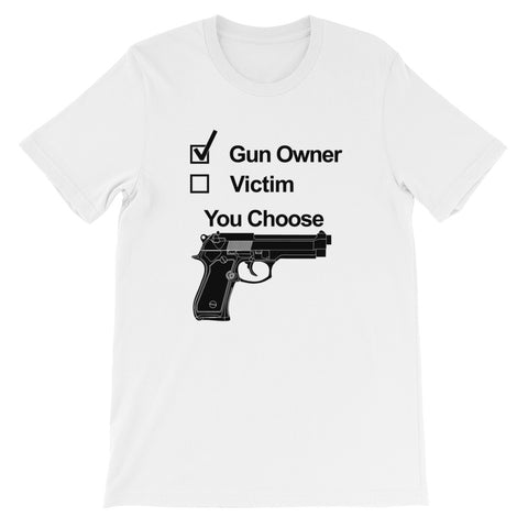 You Choose Gun Owner Victim Short-Sleeve Unisex T-Shirt