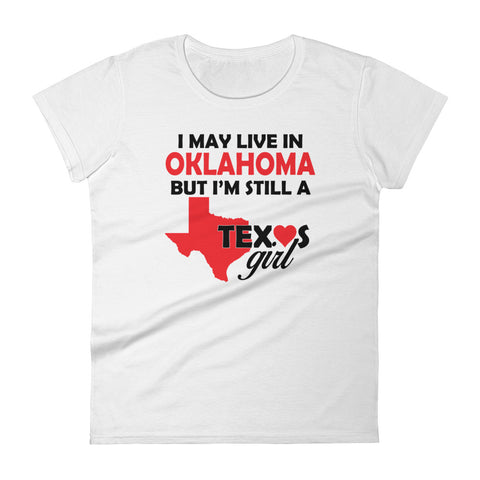 I May Live in Oklahoma But I'm Still a Texas Girl Women's short sleeve t-shirt