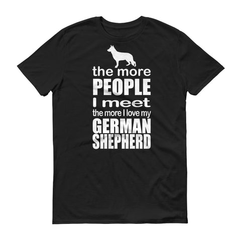 The More People I Meet The More I Love My German Shepherd Short-Sleeve T-Shirt