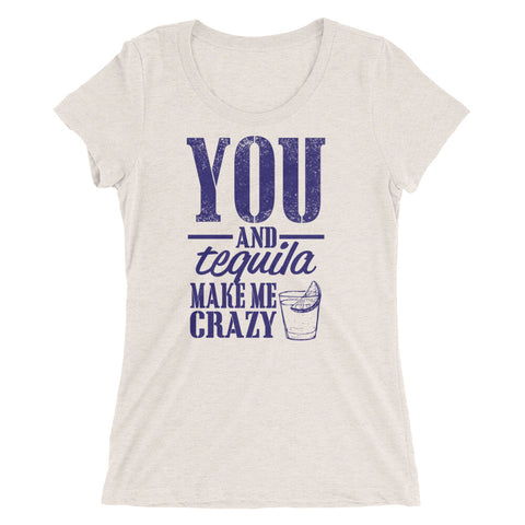 You and tequila makes me crazy Ladies' short sleeve t-shirt