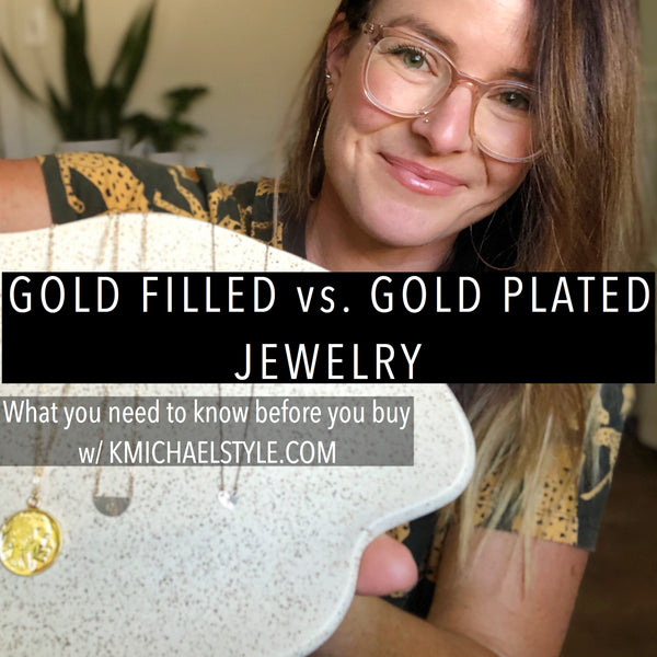Gold Filled vs. Gold Plated Jewelry