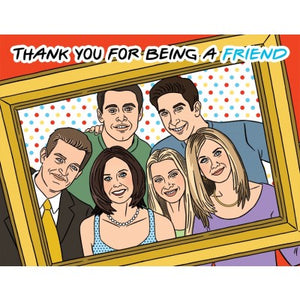 Thank You For Being A Friend - Friends TV Show Greeting Card