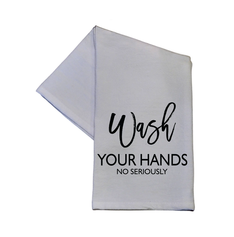 Wash Your Hands No Seriously 16x24 Tea Towel