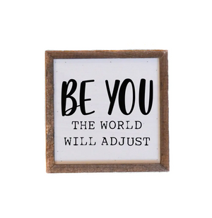 6x6 Be You The World Will Adjust Sign