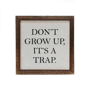 Don't Grow Up It's A Trap Wood Home Sign