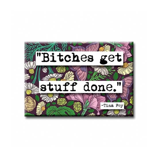 Tina Fey Bitches Get Stuff Done Quote Magnet
