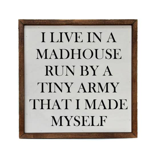 I Live In A Mad House Run By A Tiny Army I Made Myself Wood Home Sign
